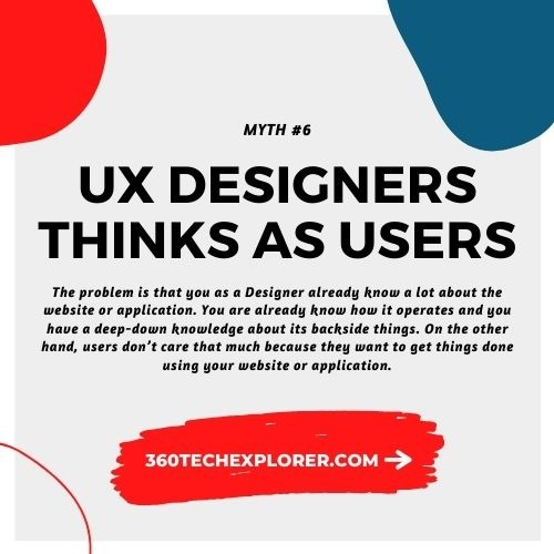 UX Designers thinks as users. UX Myth #6
